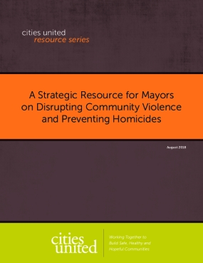 A Strategic Resource for Mayors on Disrupting Community Violence and Preventing Homicides